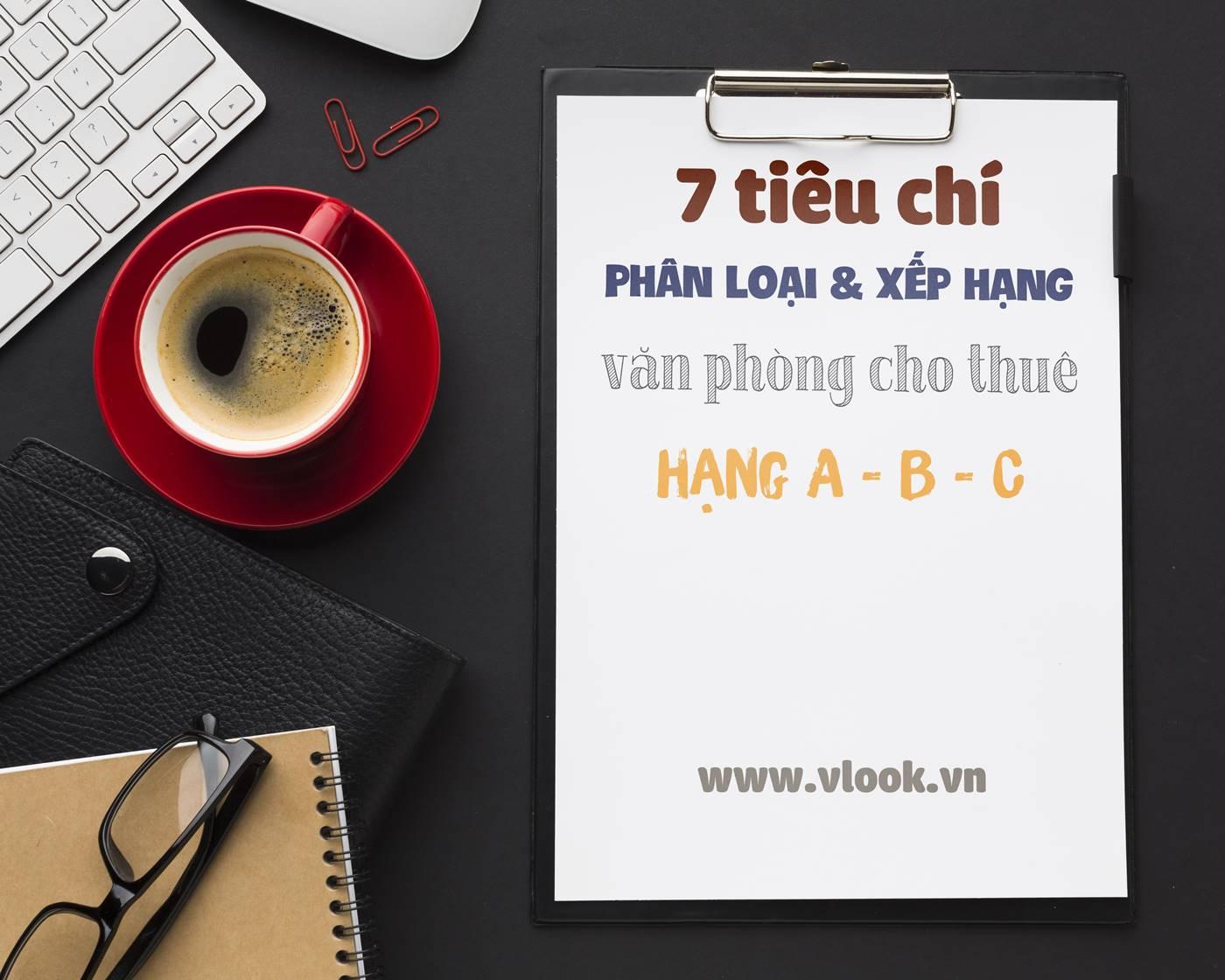7 tiêu chí đánh giá, phân loại và xếp hạng cao ốc văn phòng cho thuê hạng A, B, C tại Việt Nam - vlook.vn