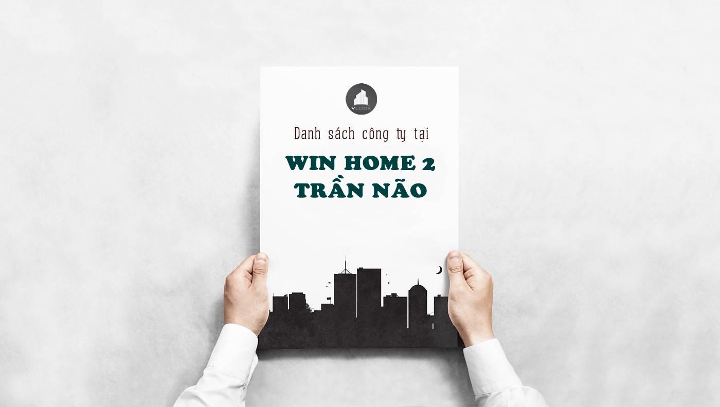 Danh sách công ty tại cao ốc Win Home Đường Số 2 Trần Não, Quận 2 - vlook.vn
