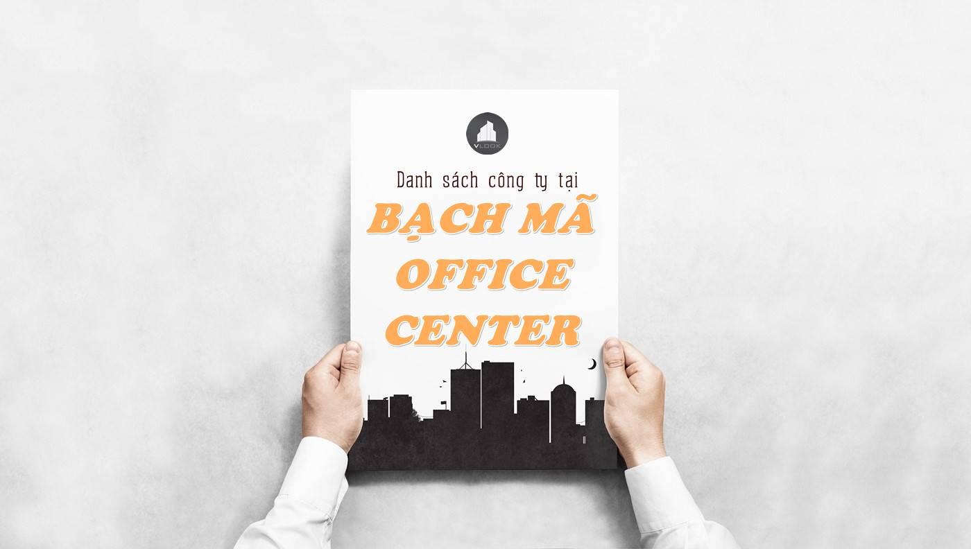 Danh sách công ty thuê văn phòng tại Bạch Mã Office Center, Quận 10