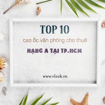 Top 10 cao ốc văn phòng cho thuê hạng A TP.HCM năm 2021