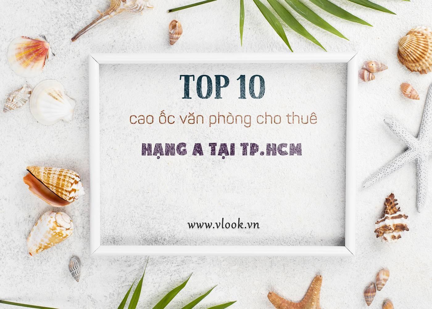 Top 10 cao ốc văn phòng cho thuê hạng A tại TP.HCM (cập nhật 2021)