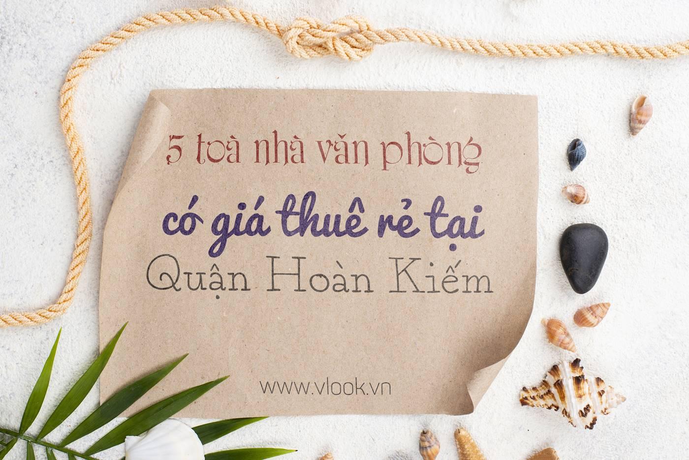 5 tòa nhà văn phòng có giá thuê rẻ tại Quận Hoàn Kiếm - Hà Nội